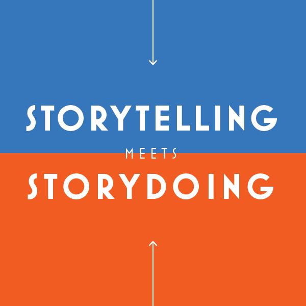 Giờ là thời đại của storydoing, Quên storytelling marketing đi